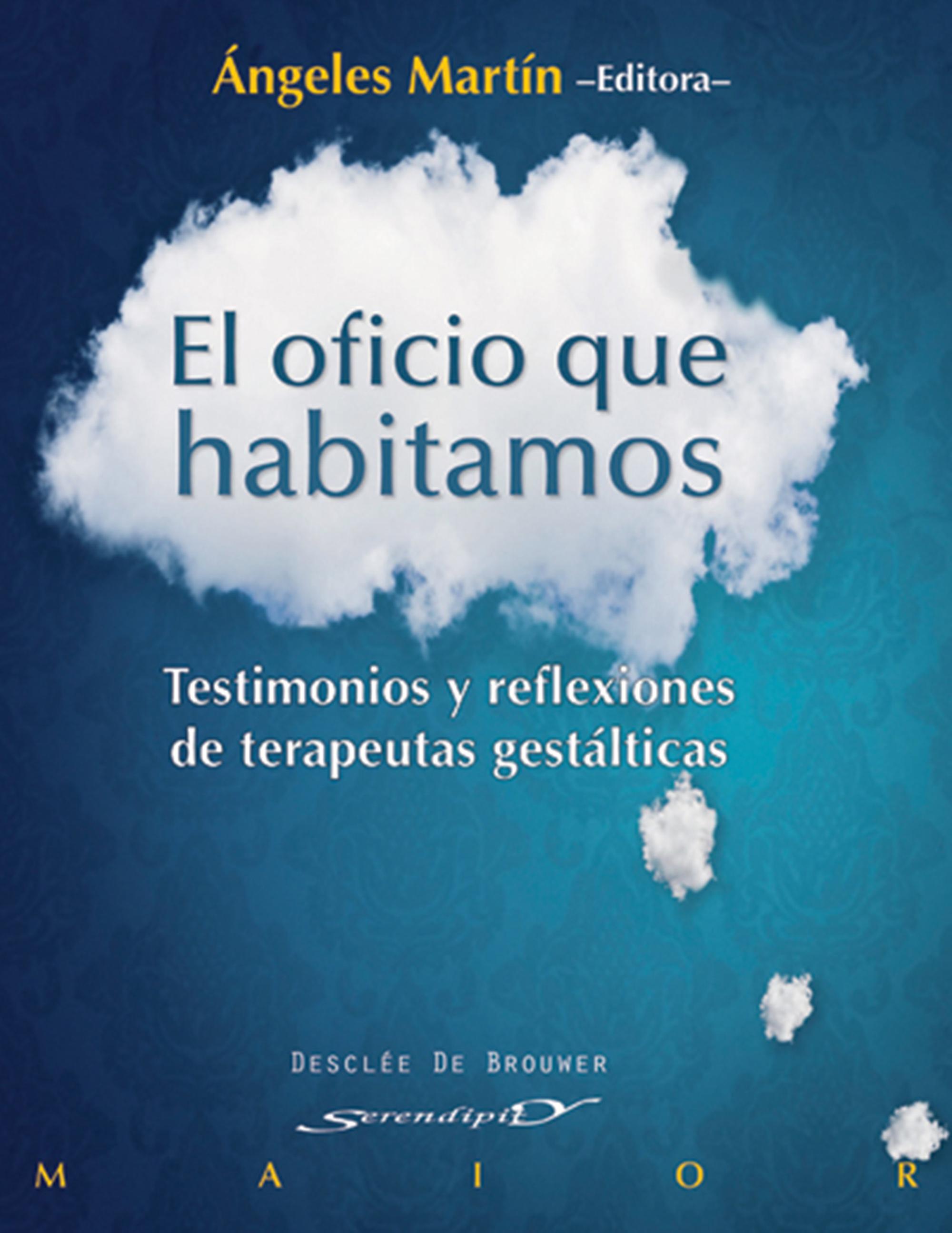 EL OFICIO QUE HABITAMOS : TESTIMONIOS Y REFLEXIONES DE TERAPEUTAS GESTÁLTICAS