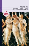 ATLAS DE HISTORIA DEL ARTE. A TODO COLOR