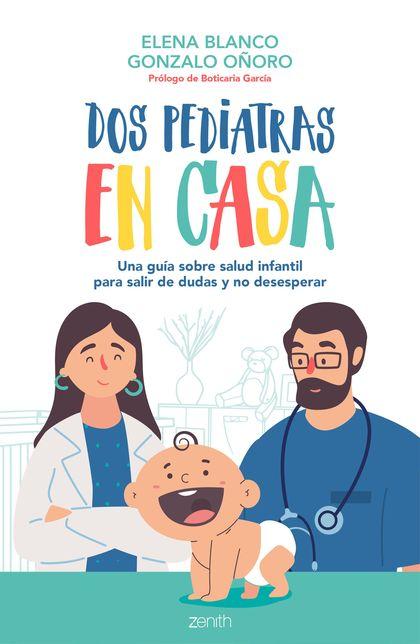 DOS PEDIATRAS EN CASA. UNA GUÍA SOBRE SALUD INFANTIL PARA SALIR DE DUDAS Y NO DESESPERAR