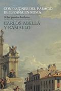 CONFESIONES DEL PALACIO DE ESPAÑA EN ROMA : SI LAS PAREDES HABLARAN--