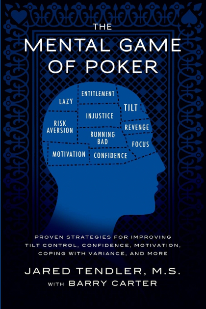 THE MENTAL GAME OF POKER. PROVEN STRATEGIES FOR IMPROVING TILT CONTROL, CONFIDENCE, MOTIVATION,