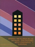 MINERIA Y METALURGÍA EN LAS ANTIGUAS CIVILIZACIONES MEDITERRÁNEAS Y EUROPEAS