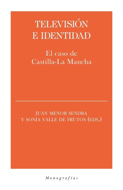 TELEVISIÓN E IDENTIDAD. EL CASO DE CASTILLA-LA MANCHA