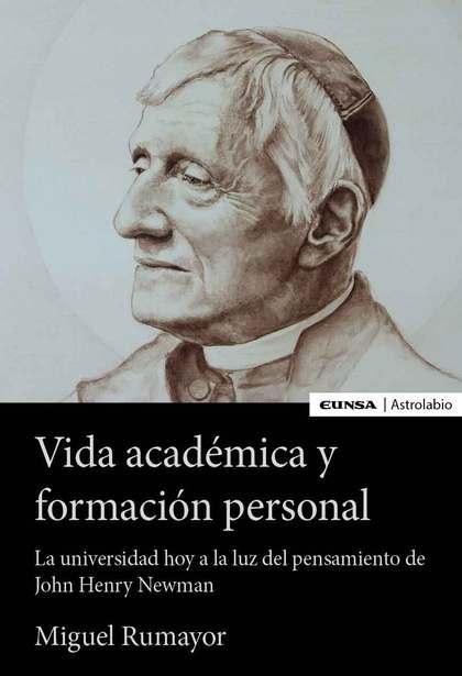 VIDA ACADÉMICA Y FORMACIÓN PERSONAL. LA UNIVERSIDAD DE HOY A LA LUZ DEL PENSAMIENTO DE JOHN HEN