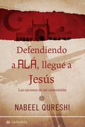 DEFENDIENDO A ALÁ, LLEGUÉ A JESÚS. LAS RAZONES DE MI CONVERSIÓN