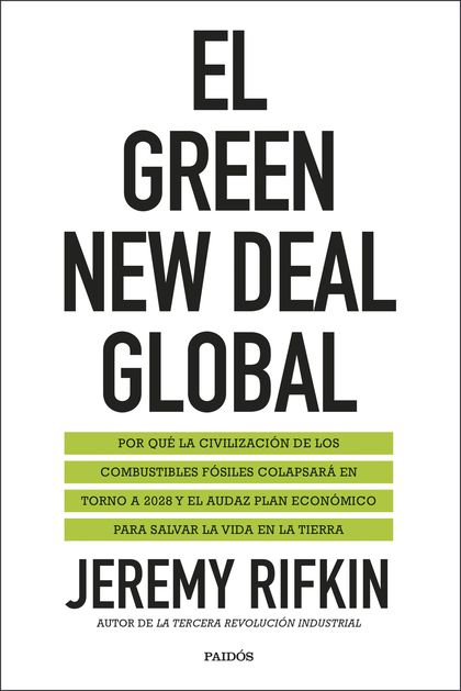 EL GREEN NEW DEAL GLOBAL. POR QUÉ LA CIVILIZACIÓN DE LOS COMBUSTIBLES FÓSILES COLAPSARÁ EN TORN