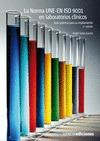 LA NORMA UNE-EN ISO 9001 EN EL LABORATORIO CLÍNICO : GUÍA PRÁCTICA PARA SU IMPLANTACIÓN
