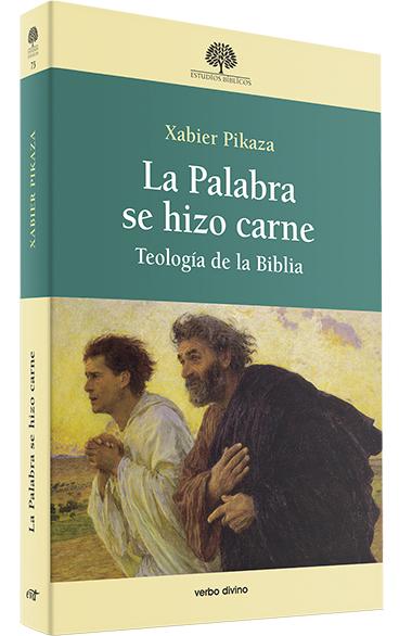 LA PALABRA SE HIZO CARNE. TEOLOGÍA DE LA BIBLIA
