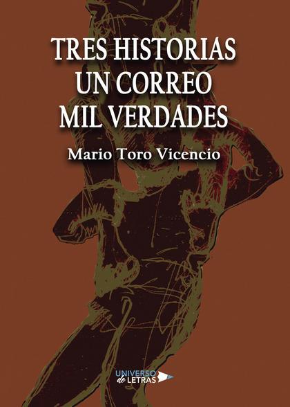 TRES HISTORIAS UN CORREO MIL VERDADES.