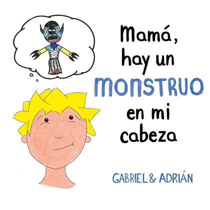 MAMÁ, HAY UN MONSTRUO EN MI CABEZA.