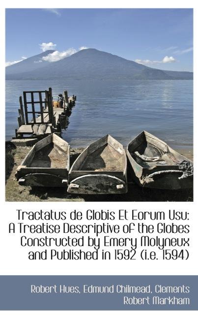 Tractatus de Globis Et Eorum Usu: A Treatise Descriptive of the Globes Constructed by Emery Mol