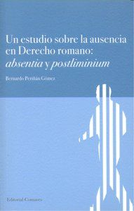 UN ESTUDIO SOBRE LA AUSENCIA EN DERECHO ROMANO : ABSENTIA Y POSTLIMINIUM