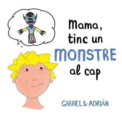 MAMA, TINC UN MONSTRE AL CAP.