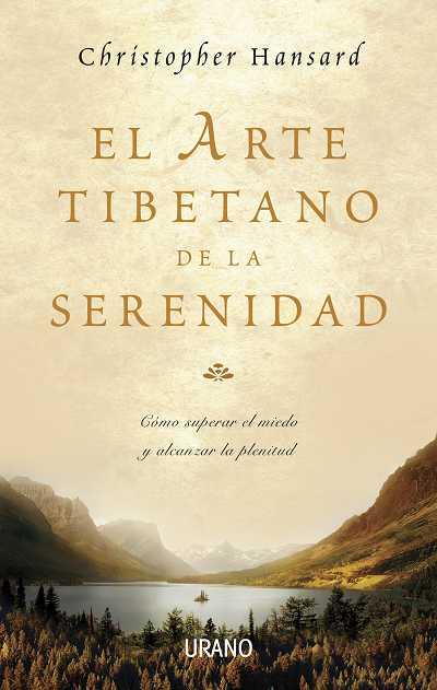 EL ARTE TIBETANO DE LA SERENIDAD: CÓMO SUPERAR EL MIEDO Y ALCANZAR LA PLENITUD