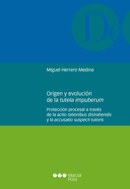 ORIGEN Y EVOLUCIÓN DE LA TUTELA IMPUBERUM. PROTECCIÓN PROCESAL A TRAVÉS DE LA ACTIO RATIONIBUS