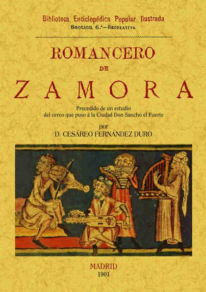 ROMANCERO DE ZAMORA (PRECEDIDO DE UN ESTUDIO DEL CERCO QUE PUSO A LA CIUDAD DON SANCHO EL FUERT