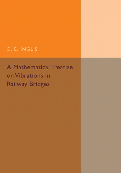 A MATHEMATICAL TREATISE ON VIBRATIONS IN RAILWAY BRIDGES