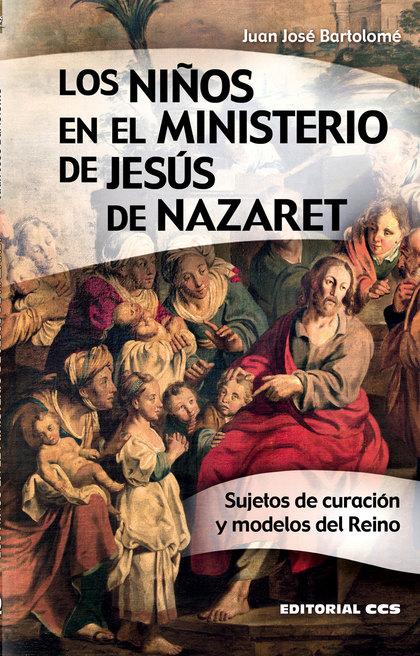 LOS NIÑOS EN EL MINISTERIO DE JESÚS DE NAZARET                                  SUJETOS DE CURA