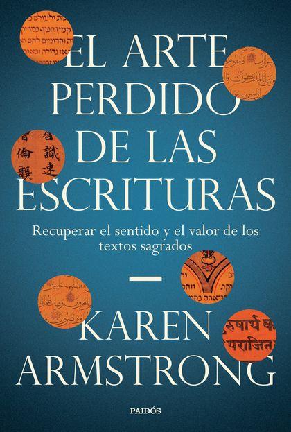 EL ARTE PERDIDO DE LAS ESCRITURAS. RECUPERAR EL SENTIDO Y EL VALOR DE LOS TEXTOS SAGRADOS