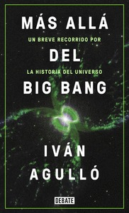 MÁS ALLÁ DEL BIG BANG. UN BREVE RECORRIDO POR LA HISTORIA DEL UNIVERSO