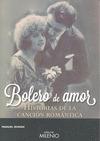 BOLERO DE AMOR. HISTORIAS DE LA CANCIÓN ROMÁNTICA