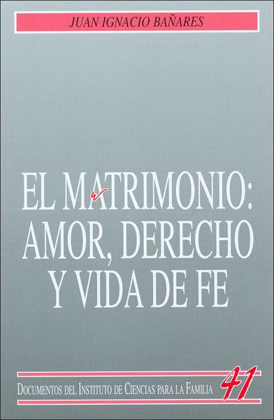 EL MATRIMONIO : AMOR, DERECHO Y VIDA DE FE