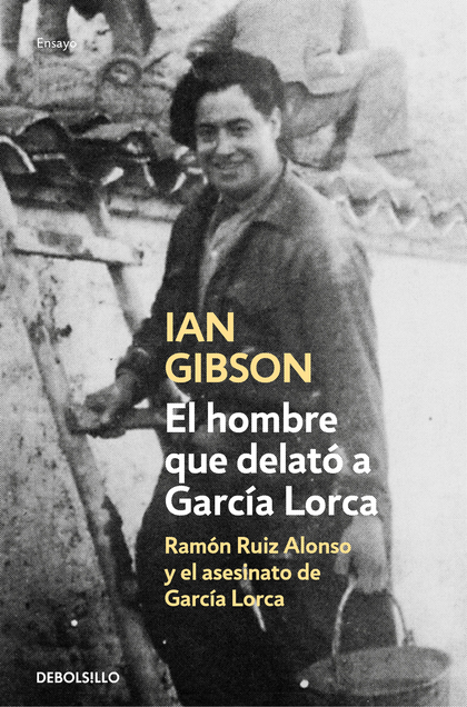 EL HOMBRE QUE DELATÓ A GARCÍA LORCA. RAMÓN RUIZ ALONSO Y EL ASESINATO DE GARCÍA LORCA