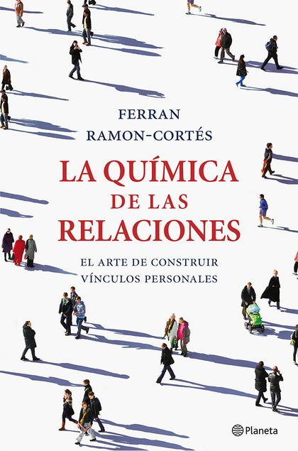 LA QUÍMICA DE LAS RELACIONES : EL ARTE DE CONSTRUIR VÍNCULOS PERSONALES