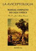 LA AVICEPTOLOGÍA O MANUAL COMPLETO DE CAZA Y PESCA