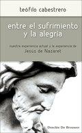 ENTRE EL SUFRIMIENTO Y LA ALEGRÍA : NUESTRA EXPERIENCIA ACTUAL Y LA EXPERIENCIA DE JESÚS DE NAZ