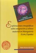 EXPLORACIONES ETNOGRÁFICAS SOBRE EMIGRACIÓN Y CULTURA MATERIAL EN MARAGATERIA (LEÓN, ESPAÑA)