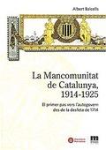 LA MANCOMUNITAT DE CATALUNYA, 1914-1925 : EL PRIMER PAS VERS L´AUTOGOVERN DES DE LA DESFETA DE
