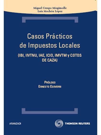 CASOS PRÁCTICOS DE IMPUESTOS LOCALES : IBI, IIVTNU, IAE, ICIO, IMVTM Y COTOS DE CAZA