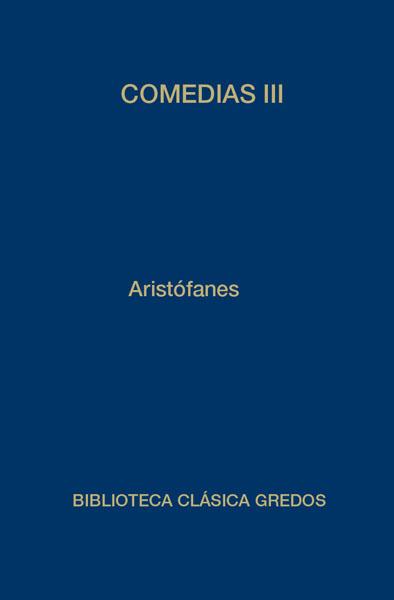 COMEDIAS III : LISÍSTRATA  TESMOFORIANTES  RANAS  ASAMBLEÍSTAS  PLUTO