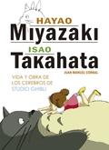 HAYAO MIYAZAKI E ISAO TAKAHATA. VIDA Y OBRA DE LOS CEREBROS DE STUDIO GHIBLI.