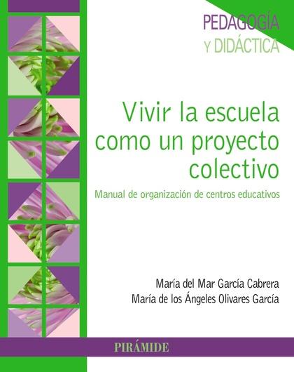 VIVIR LA ESCUELA COMO UN PROYECTO COLECTIVO. MANUAL DE ORGANIZACIÓN DE CENTROS EDUCATIVOS