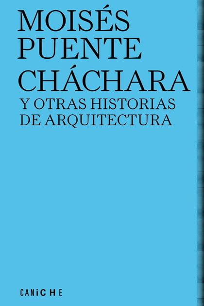 CHÁCHARA Y OTRAS HISTORIAS DE ARQUITECTURA.