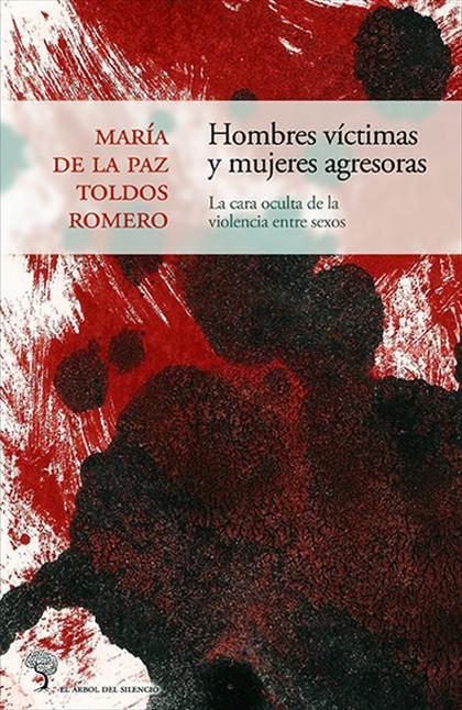 HOMBRES VÍCTIMAS Y MUJERES AGRESORAS : LA CARA OCULTA DE LA VIOLENCIA ENTRE SEXOS