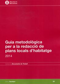 GUIA METODOLÒGICA PER A LA REDACCIÓ DE PLANS LOCALS D´HABITATGE 2014.