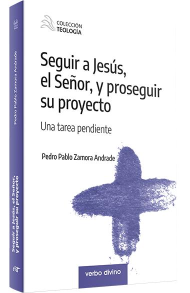SEGUIR A JESÚS, EL SEÑOR, Y PROSEGUIR SU PROYECTO. UNA TAREA PENDIENTE