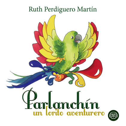 PARLANCHÍN, UN LORITO AVENTURERO.