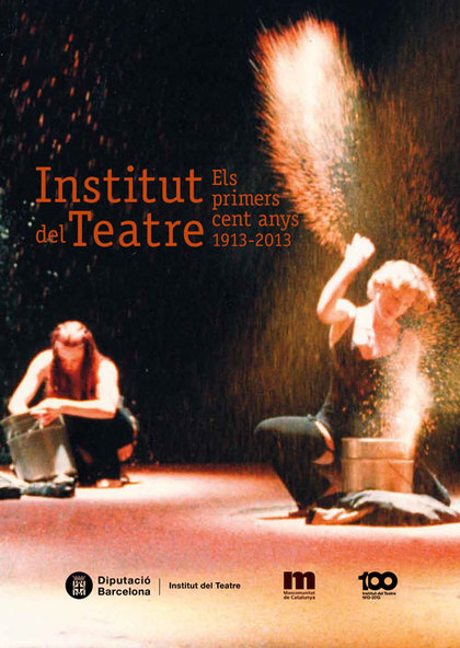 INSTITUT DEL TEATRE : ELS PRIMERS CENT ANYS, 1913-2013