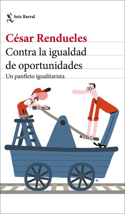 CONTRA LA IGUALDAD DE OPORTUNIDADES. UN PANFLETO IGUALITARISTA
