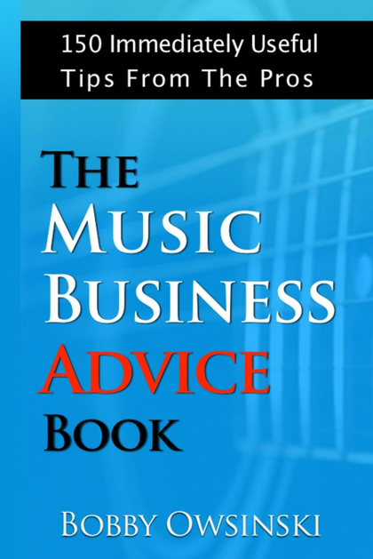 THE MUSIC BUSINESS ADVICE BOOK. 150 IMMEDIATELY USEFUL TIPS FROM THE PROS