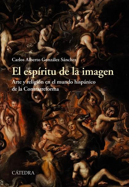 EL ESPÍRITU DE LA IMAGEN. ARTE Y RELIGIÓN EN EL MUNDO HISPÁNICO DE LA CONTRARREFORMA