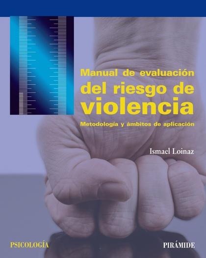 MANUAL DE EVALUACIÓN DEL RIESGO DE VIOLENCIA. METODOLOGÍA Y ÁMBITOS DE APLICACIÓN