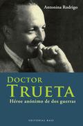 DOCTOR TRUETA : HÉROE ANÓNIMO DE DOS GUERRAS