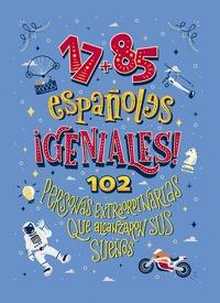 17+85 ESPAÑOLES GENIALES. 102 PERSONAS EXTRAORDINARIAS QUE ALCANZARON SUS SUEÑOS