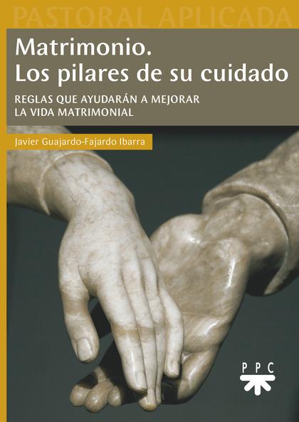 MATRIMONIO. LOS PILARES DE SU CUIDADO. REGLAS QUE AYUDARÁN A MEJORAR LA VIDA MATRIMONIAL