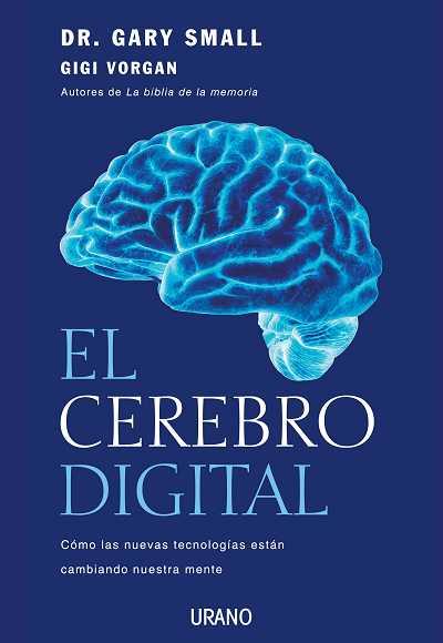 EL CEREBRO DIGITAL : CÓMO LAS NUEVAS TECNOLOGÍAS ESTÁN CAMBIANDO NUESTRA MENTE
